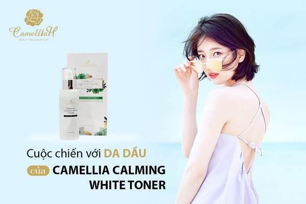 CUỘC CHIẾN VỚI DA DẦU CỦA CAMELLIA CALMING WHITE TONER